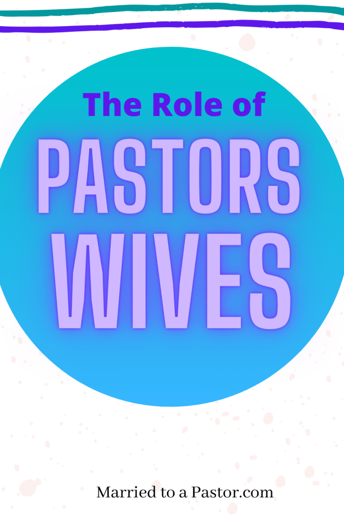 What is the role of pastors wives and how should pastor's wives behave.