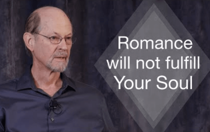 Romantic ideals will not fulfill your soul