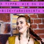 5 Tipps, wie du zur Plus-Size-Fashionista wirst