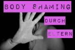 Body Shaming durch Eltern