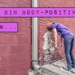 Ich bin body-positive, aber…