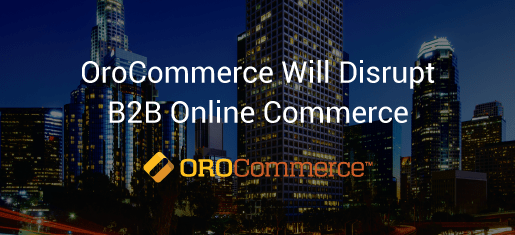 Oro Announces Its First Open-Source B2B E-Commerce Platform OroCommerce