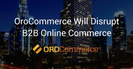 Oro Announces Its First Open-Source B2B E-Commerce Platform OroCommerce