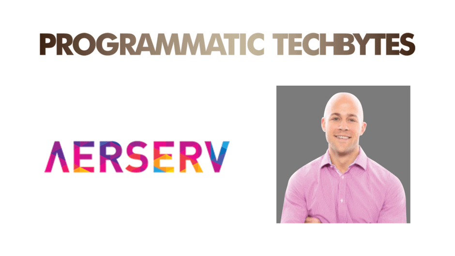 Programmatic Tech Bytes with Andrew Gerhart, COO at AerServ