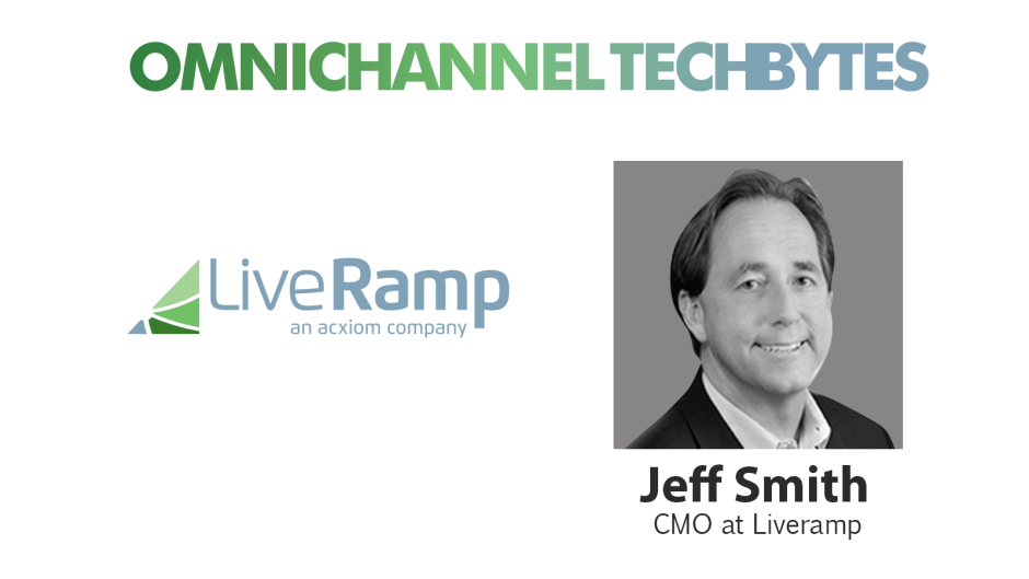 Omnichannel TechBytes with Jeff Smith, CMO at LiveRamp