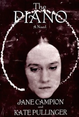 The Piano - A Novel, by Jane Campion and Kate Pullinger (Miramax Books, 1994)
