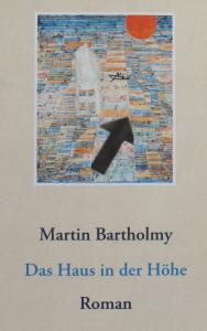 Martin Bartholmy: Das Haus in der Höhe, Roman - Buchcover