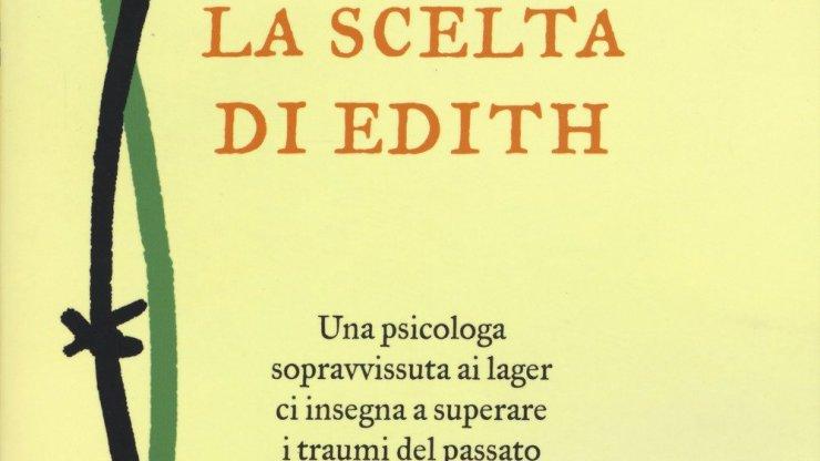 """PsicoConsigli di lettura: """"La scelta di Edith"""" di Edith Eva Eger"""
