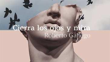 Cierra los Ojos y Mira, de Roberto Gallego