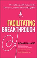 Facilitating Breakthrough, Adam Kahane