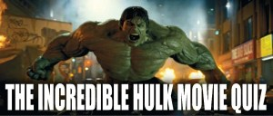 The incredible hulk movie quiz - marvelofficial.com