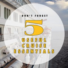 Don't Forget to Pack These 5 Useful Cruise Essentials