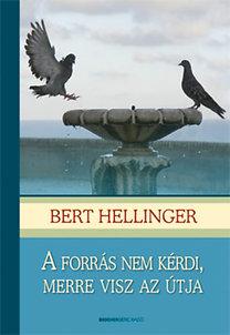 Bert Hellinger: A forrás nem kérdi, merre visz az útja - A családfelállítás lexikonja