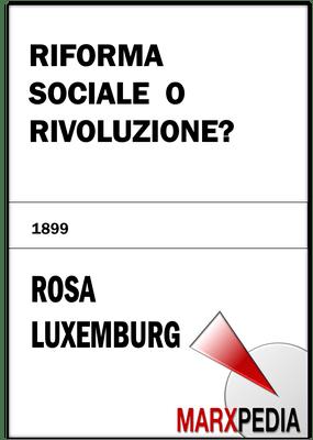 Rosa Luxemburg | Riforma sociale o Rivoluzione?