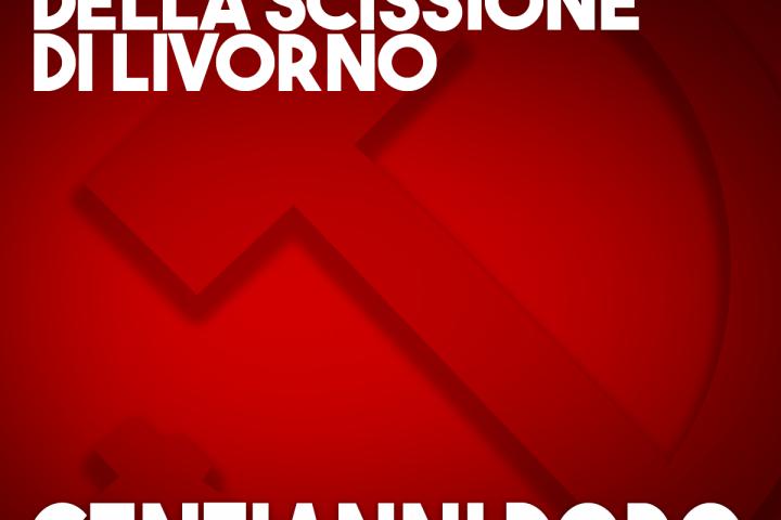 Le condizioni della scissione di Livorno, cent'anni dopo