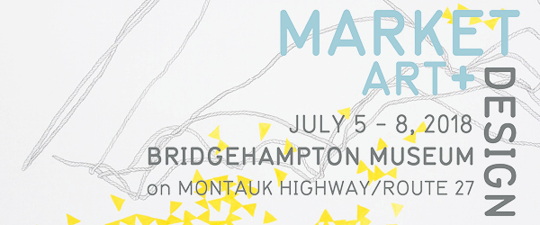 Market Art + Design Show. Bridgehampton NY July 5-8, 2018