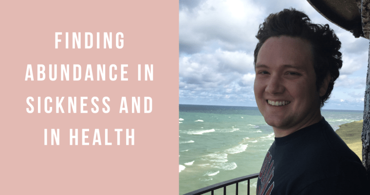Finding Abundance in Sickness and in Health