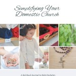 Simplifying Your Domestic Church, by Abby Sasscer: A Book Study for Spring