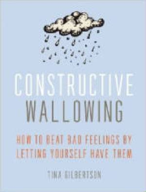 Book: Constructive Wallowing by Tina Gilbertson.