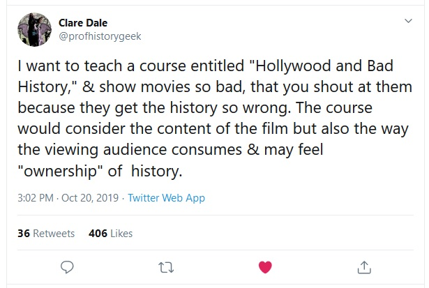 Tweet from Clare Dale, @profhistorygeek, on shouting at movies that get history wrong, October 20, 2019.