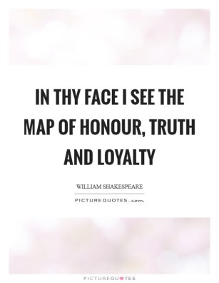 in-thy-face-i-see-the-map-of-honour-truth-and-loyalty-quote-1