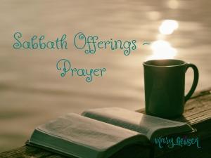 Sabbath Offerings ~ Prayer