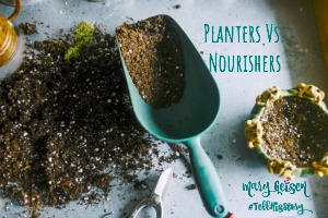 Planters vs. Nourishers … #TellHisStory Link Up