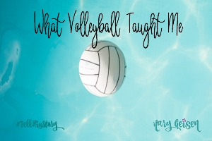 What Volleyball Taught Me