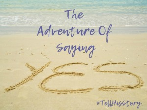 """The Adventure of Saying """"Yes"""" ~ Guest Post"""