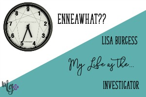 EnneaWhat?? My Life as the Investigator – Lisa Burgess
