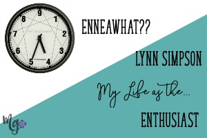 EnneaWhat?? My Life as the Enthusiast – Lynn Simpson