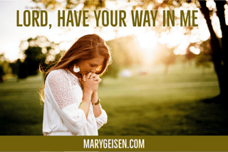 Lord, Have Your Way in Me ~ Guest Post
