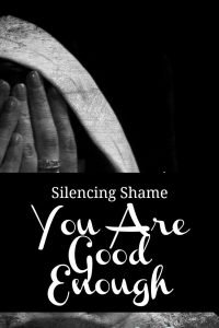 Moms must learn to silence their own shaming voices and embrace that they are good enough.