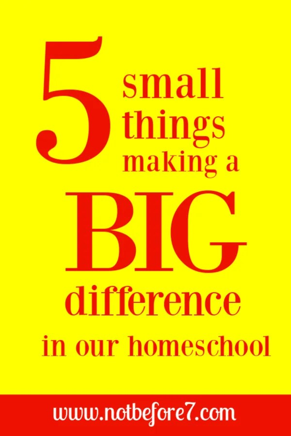 Here are five small things that are making a BIG difference in our homeschool.