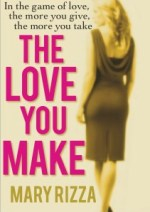 THE LOVE YOU MAKE BY MARY RIZZA IS AVAILABLE WORLDWIDE AT AMAZON. CLICK ON THE COVER OR THIS LINK TO SEE THE BOOK IN YOUR LOCAL AMAZON STORE.