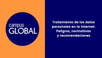Tratamiento de los datos personales en la Internet Peligros, normativas y recomendaciones