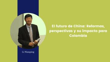 5. El futuro de China reformas, perspectivas y su impacto para Colombia