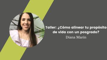 Taller-como alinear tu proposito de vida con un posgrado-Diana Marin