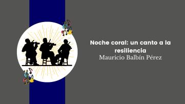 Noche Coral un canto a la resiliencia