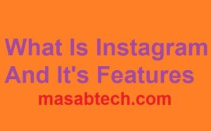 What Is Instagram And It's Features [Latest]