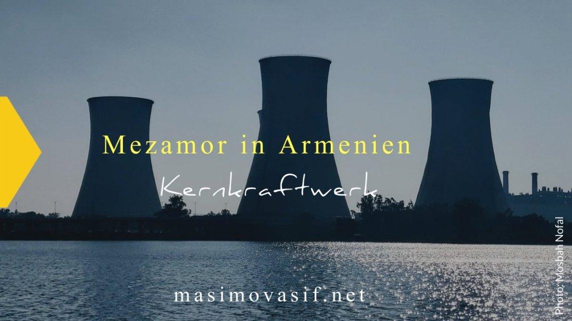 Kernkraftwerk Mezamor in Armenien — AKW Mezamor