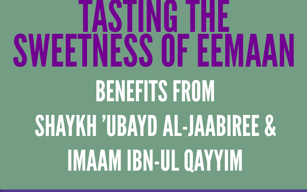 Among The Means To Tasting The Sweetness of Imaan | Benefits from Shaykh 'Ubayd al – Jaabiree and Imaam Ibn-ul Qayyim