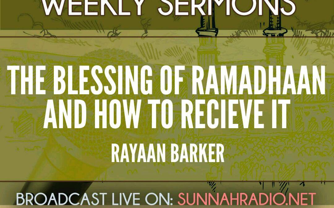 KHUTBA: The Blessing of Ramadhaan And How To Receive It   Rayaan Barker
