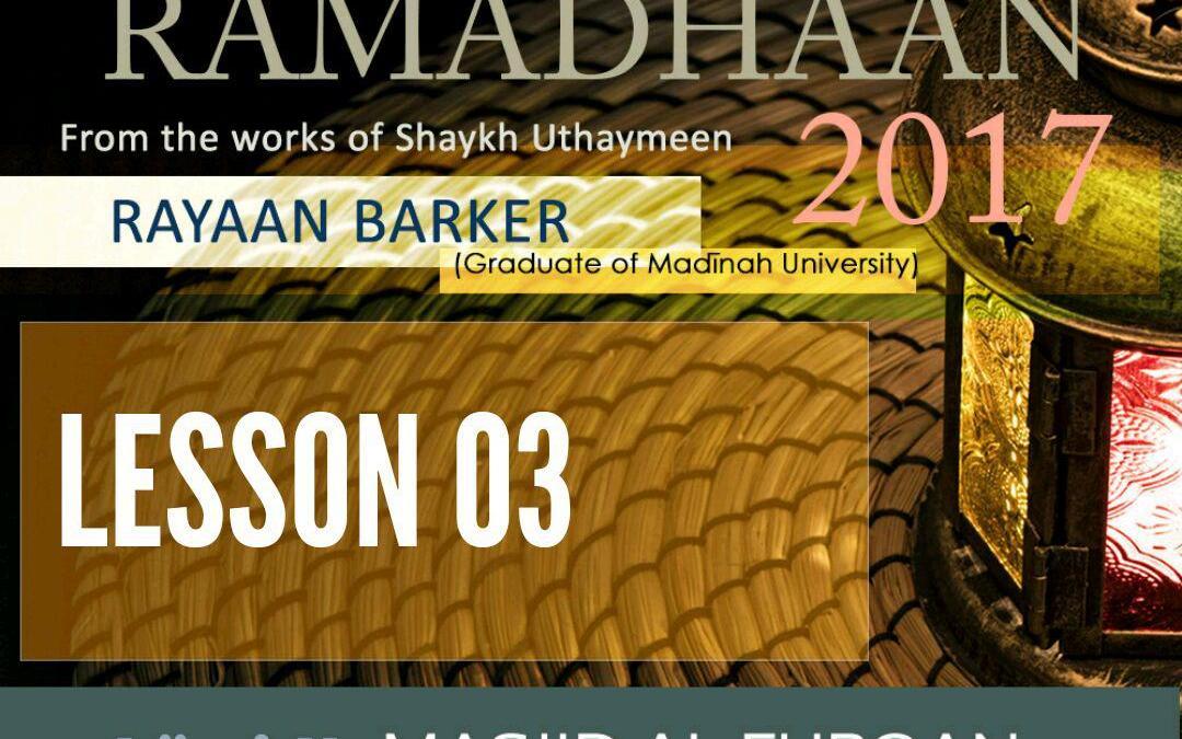 AUDIO: Ramadhaan Course 2017   Lesson 03   Rayaan Barker