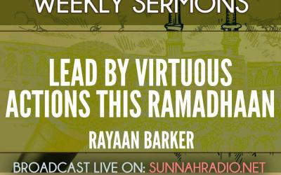 KHUTBA: Lead By Virtuous Actions This Ramadhaan – Rayaan Barker
