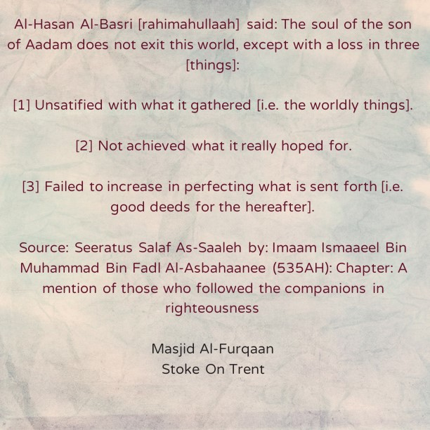 The Son of Aadam Incurs a Loss in Three Things After Departure from The Dunyah- By Al Hasan Al-Basri