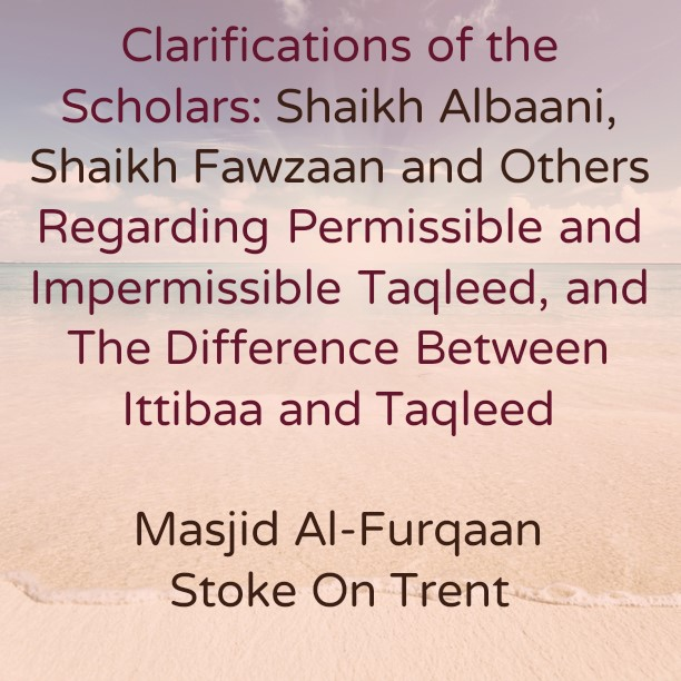 Clarifications of the Scholars: Shaikh Albaani, Shaikh Fawzaan and Others Regarding Permissible and Impermissible Taqleed