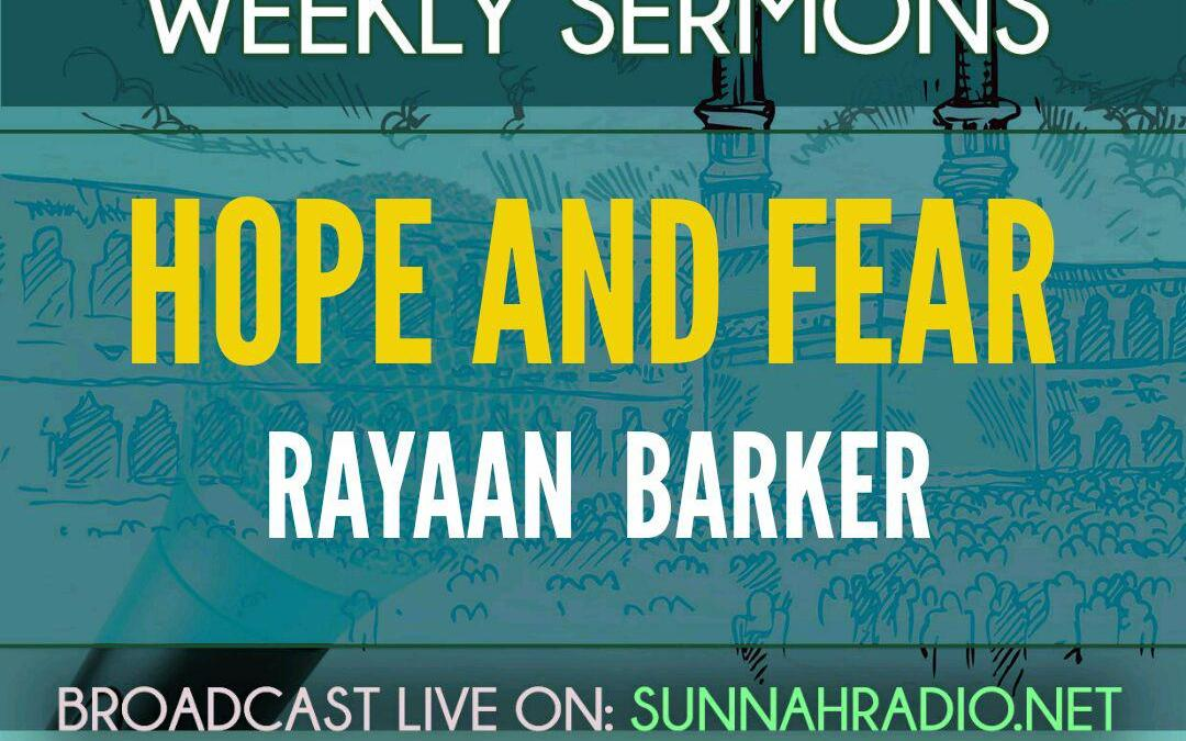 KHUTBA: Hope and Fear | Rayaan Barker