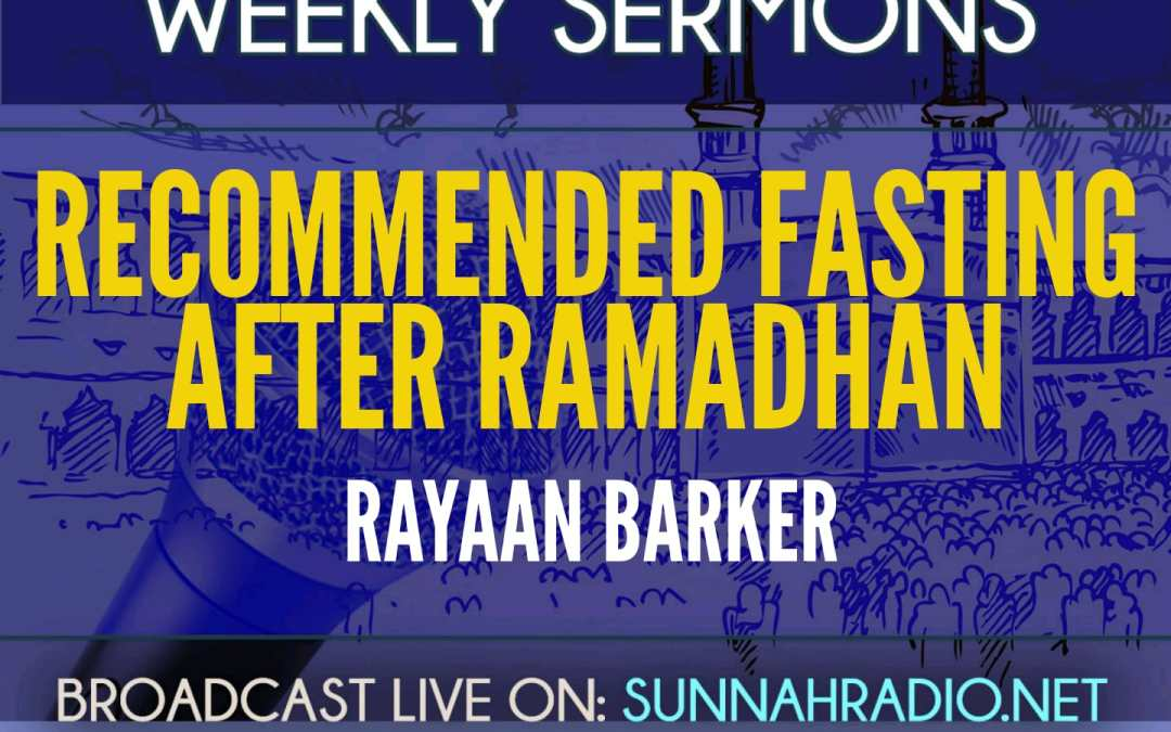 Khutbah: Recommended Fasts After Ramadhaan