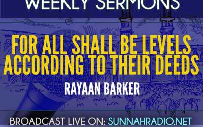 Khutbah: For All Shall Be Levels According To Their Deeds